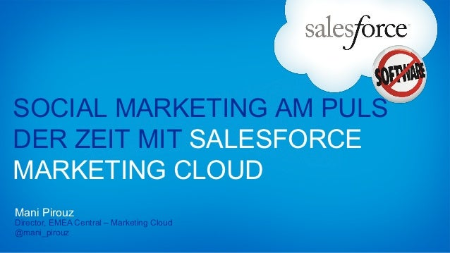 SOCIAL MARKETING AM PULSDER ZEIT MIT SALESFORCEMARKETING CLOUDMani PirouzDirector, EMEA Central – Marketing Cloud@mani_pir...