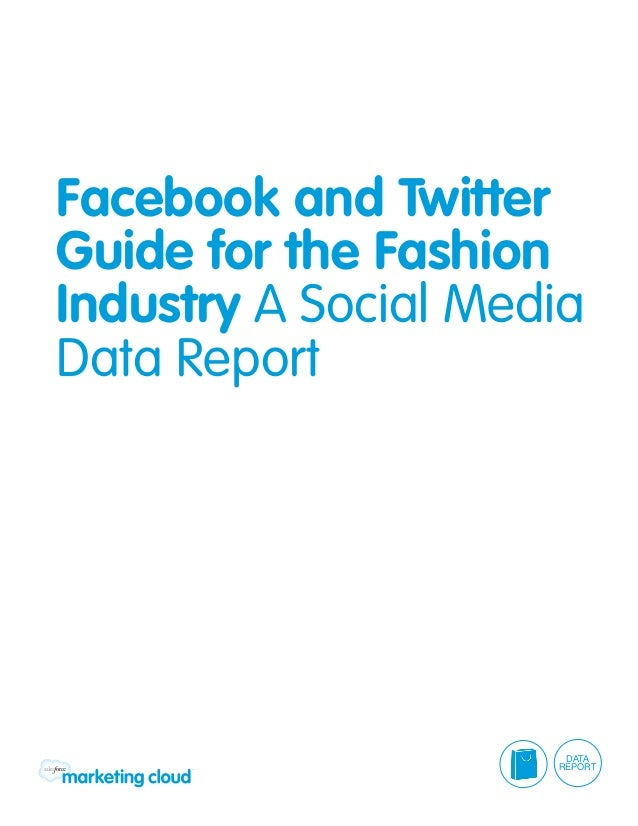 Facebook and TwitterGuide for the FashionIndustry A Social MediaData Report                      DATA                     ...