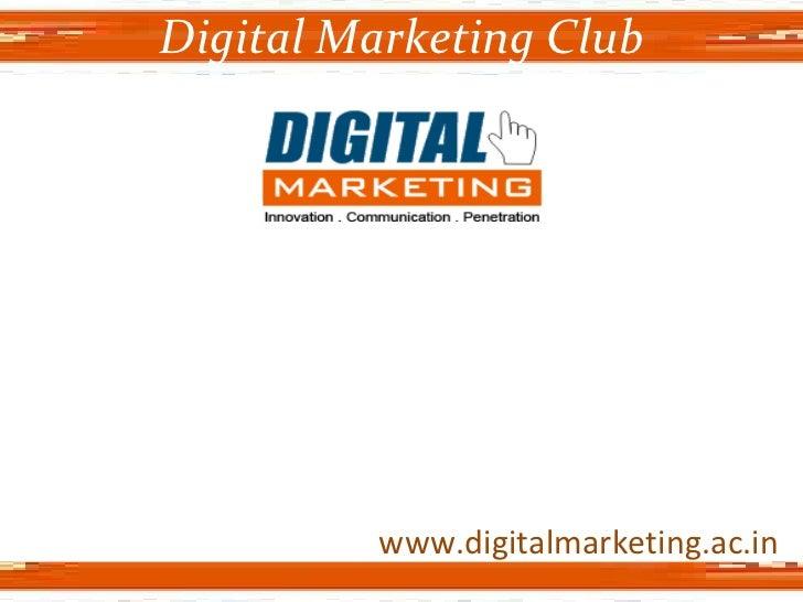 www.digitalmarketing.ac.in Digital Marketing Club