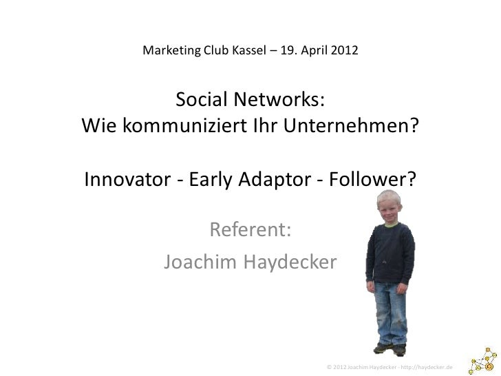 Marketing Club Kassel – 19. April 2012        Social Networks:Wie kommuniziert Ihr Unternehmen?Innovator - Early Adaptor -...