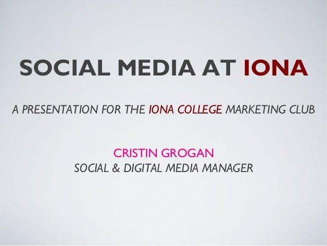 SOCIAL MEDIA AT IONAA PRESENTATION FOR THE IONA COLLEGE MARKETING CLUB                 CRISTIN GROGAN          SOCIAL & DI...