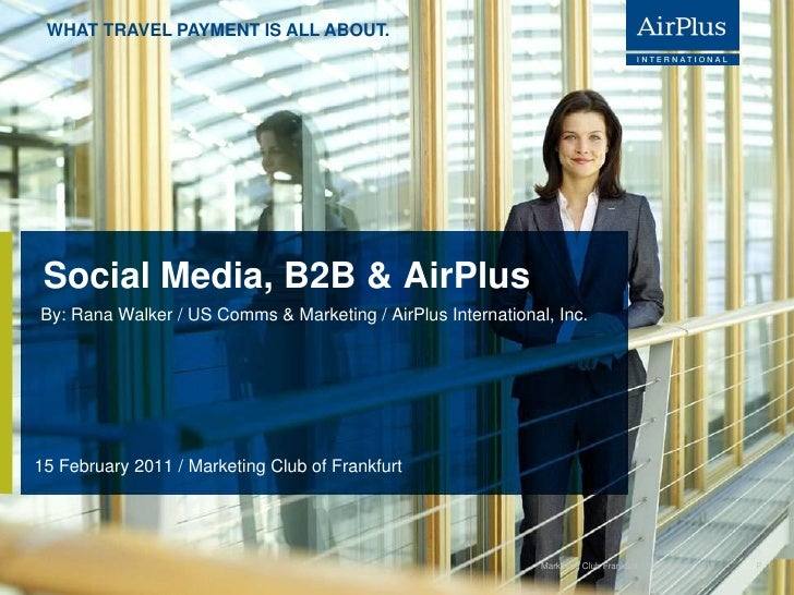 WHAT TRAVEL PAYMENT IS ALL ABOUT. Social Media, B2B & AirPlusBy: Rana Walker / US Comms & Marketing / AirPlus Internationa...