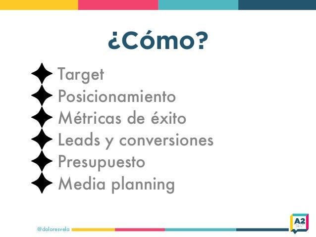 ¿Cómo? @doloresvela Target Posicionamiento Métricas de éxito Leads y conversiones Presupuesto Media planning