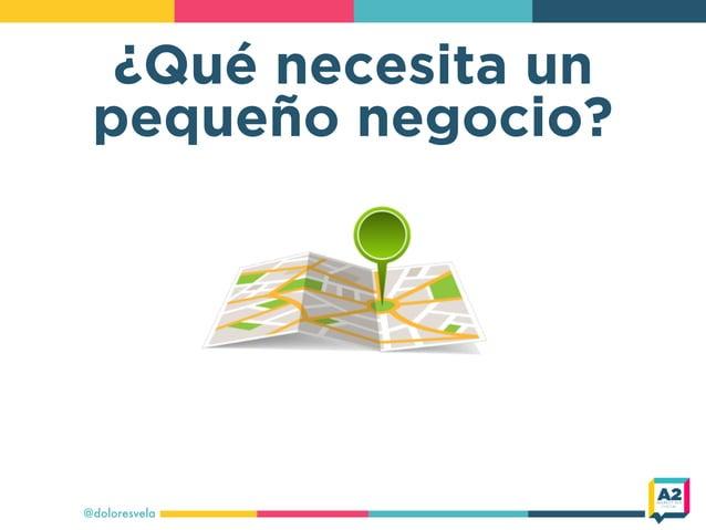 ¿Qué necesita un pequeño negocio? @doloresvela
