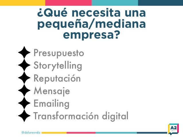 ¿Qué necesita una pequeña/mediana empresa? @doloresvela Presupuesto Storytelling Reputación Mensaje Emailing Transformació...