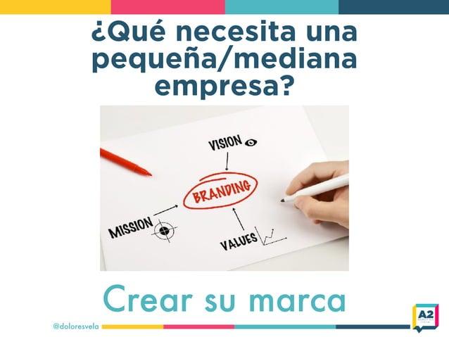 ¿Qué necesita una pequeña/mediana empresa? @doloresvela Crear su marca