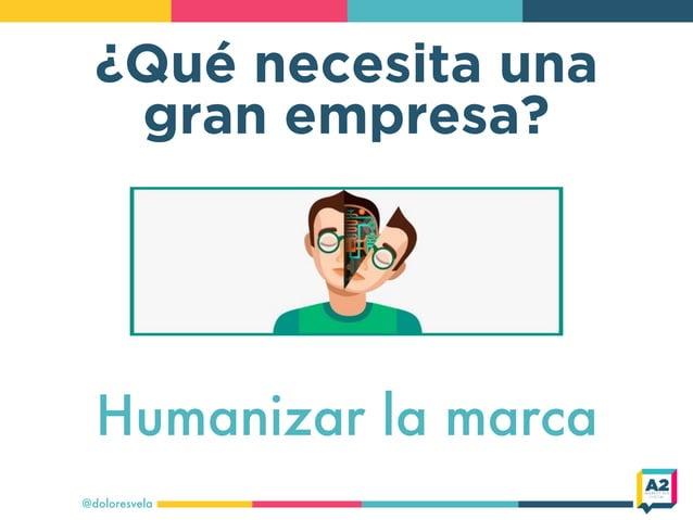 ¿Qué necesita una gran empresa? @doloresvela Humanizar la marca