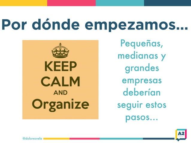 Por dónde empezamos… @doloresvela Pequeñas, medianas y grandes empresas deberían seguir estos pasos…