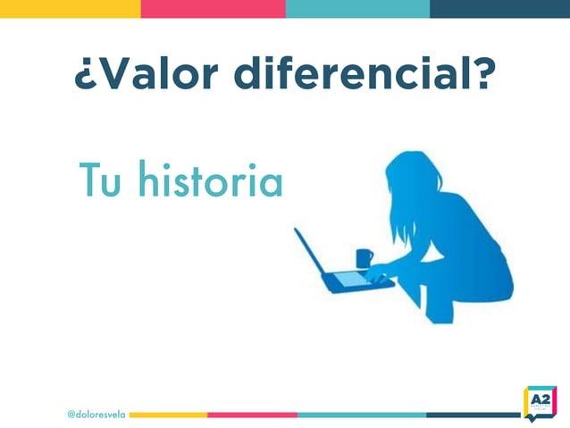 ¿Valor diferencial? @doloresvela Tu historia