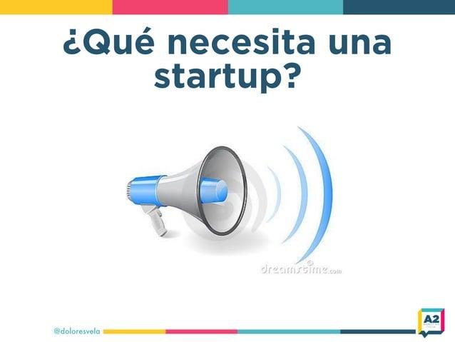 ¿Qué necesita una startup? @doloresvela