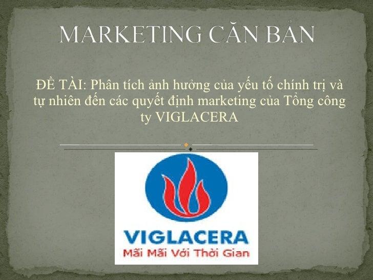 ĐỀ TÀI: Phân tích ảnh hưởng của yếu tố chính trị và tự nhiên đến các quyết định marketing của Tổng công ty VIGLACERA