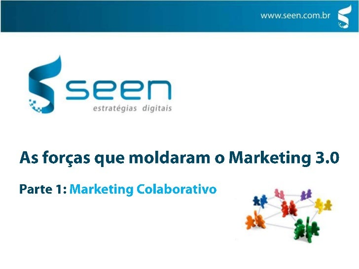 As forças que moldaram o Marketing 3.0<br />Parte 1: Marketing Colaborativo<br />