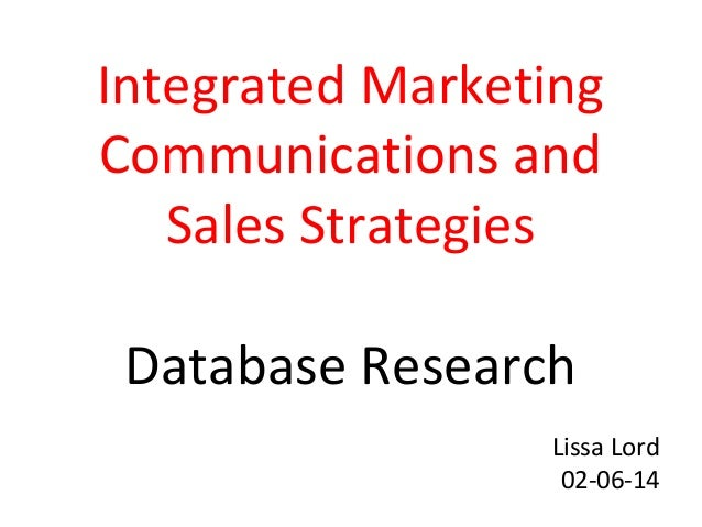 Integrated Marketing Communications and Sales Strategies Database Research Lissa Lord 02-06-14