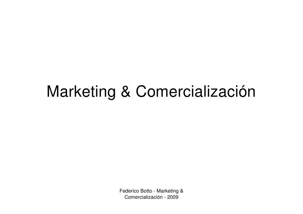 Marketing & Comercialización              Federico Botto - Marketing &            Comercialización - 2009
