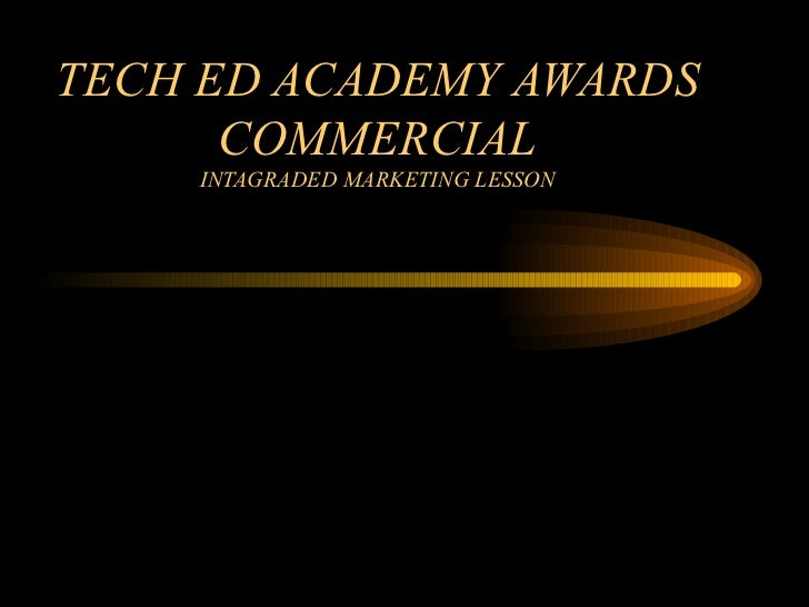 TECH ED ACADEMY AWARDS COMMERCIAL INTAGRADED MARKETING LESSON