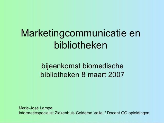 Marketingcommunicatie en bibliotheken bijeenkomst biomedische bibliotheken 8 maart 2007 Marie-José Lampe Informatiespecial...