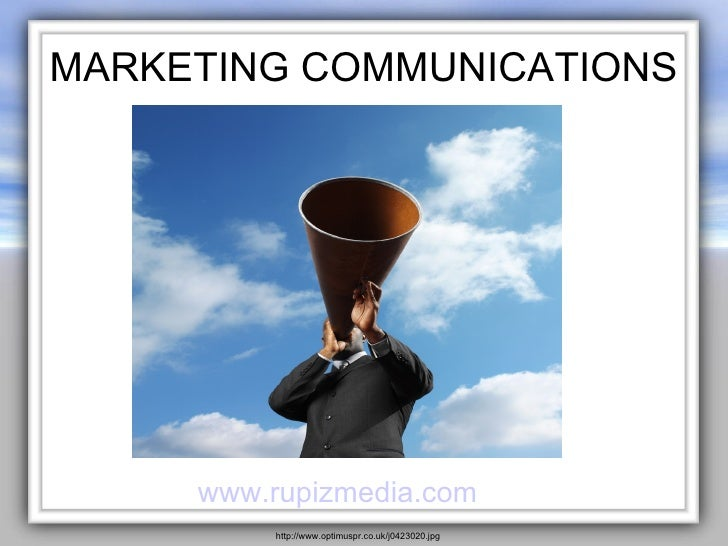 MARKETING COMMUNICATIONS <ul><li>www.rupizmedia.com </li></ul><ul><ul><li>http://www.optimuspr.co.uk/j0423020.jpg </li></u...