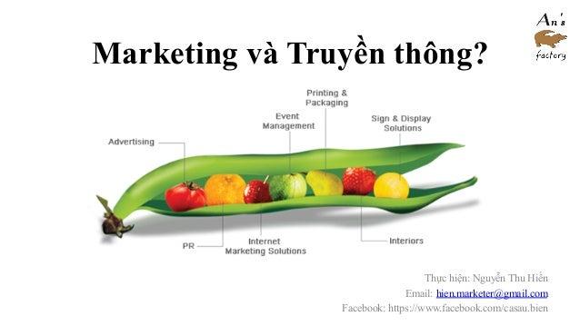 Marketing và Truyền thông? Thực hiện: Nguyễn Thu Hiền Email: hien.marketer@gmail.com Facebook: https://www.facebook.com/ca...