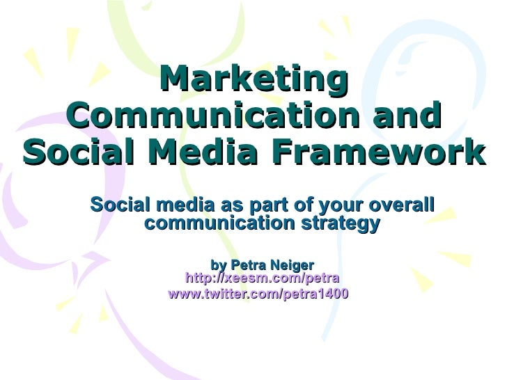 Marketing Communication and Social Media Framework Social media as part of your overall communication strategy by Petra Ne...