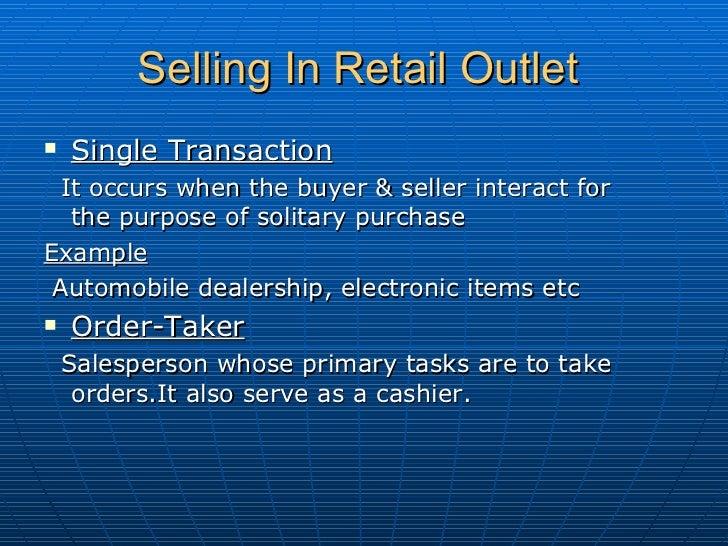 Selling In Retail Outlet   <ul><li>Single Transaction   </li></ul><ul><li>It occurs when the buyer & seller interact for t...
