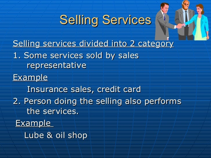 Selling Services   <ul><li>Selling services divided into 2 category </li></ul><ul><li>1. Some services sold by sales repre...