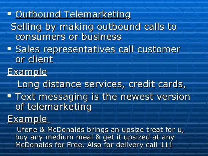<ul><li>Outbound Telemarketing </li></ul><ul><li>Selling by making outbound calls to consumers or business </li></ul><ul><...