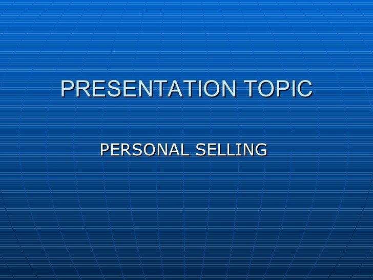PRESENTATION TOPIC <ul><li>PERSONAL SELLING  </li></ul>