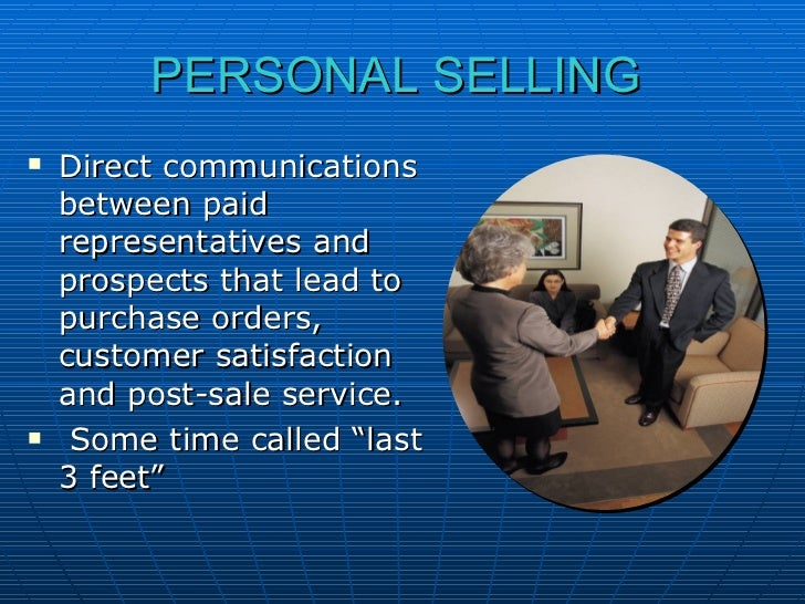 PERSONAL SELLING   <ul><li>Direct communications between paid representatives and prospects that lead to purchase orders, ...