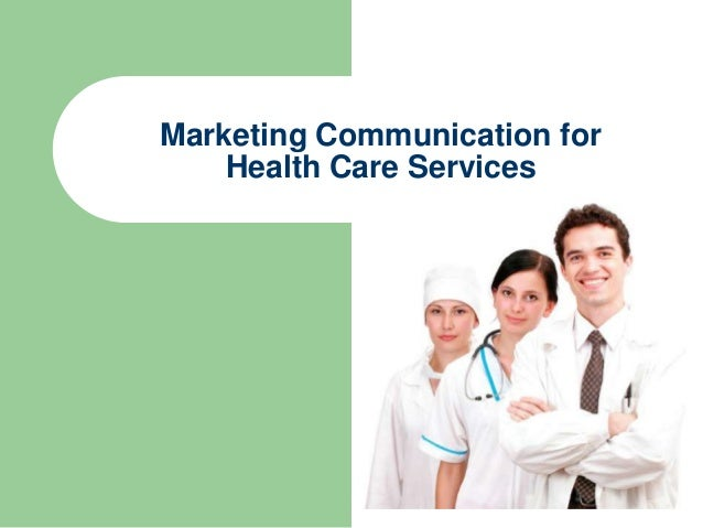 Marketing Communication forHealth Care Services