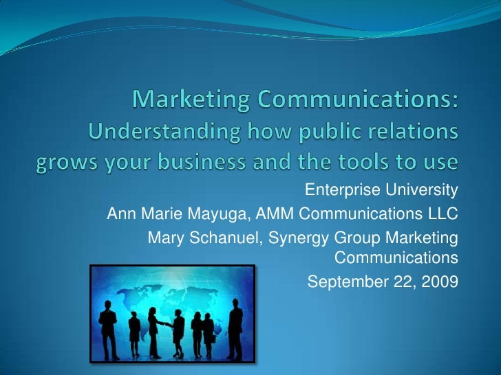 Marketing Communications: Understanding how public relations grows your business and the tools to use<br />Enterprise Univ...