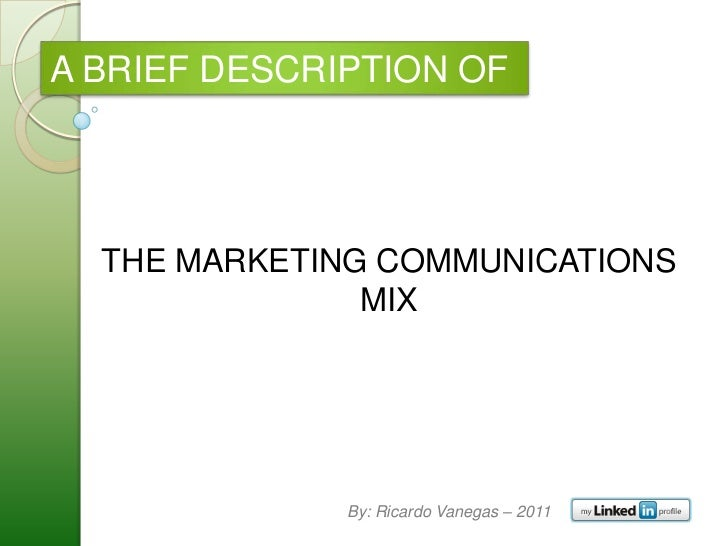 A BRIEF DESCRIPTION OF  THE MARKETING COMMUNICATIONS               MIX              By: Ricardo Vanegas – 2011