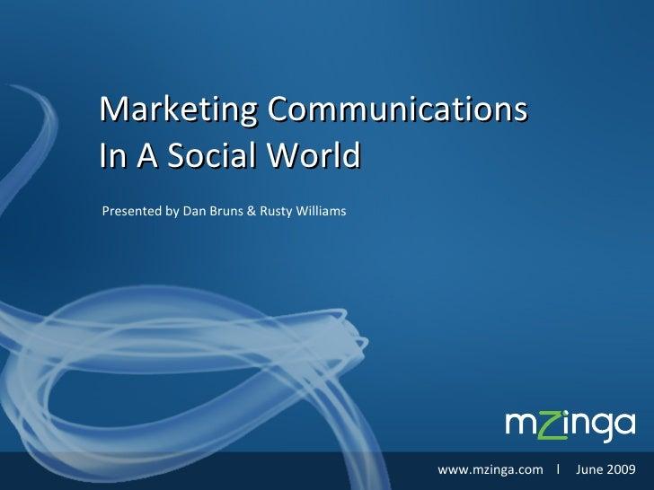 Presented by Dan Bruns & Rusty Williams Marketing Communications In A Social World www.mzinga.com  l  June 2009