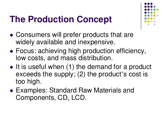 production concept in marketing In this article we'll take a look at five marketing concepts and how they have   production concept product selling concept marketing concept.