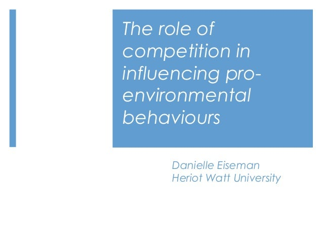The role ofcompetition ininfluencing pro-environmentalbehavioursDanielle EisemanHeriot Watt University