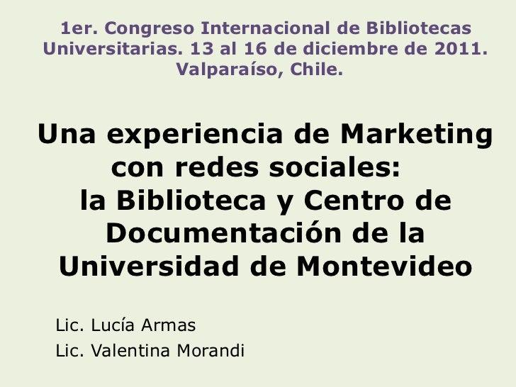 Una experiencia de Marketing con redes sociales:  la Biblioteca y Centro de Documentación de la Universidad de Montevideo ...