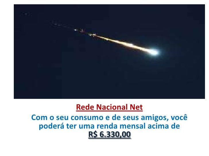 Rede Nacional NetCom o seu consumo e de seus amigos, você  poderá ter uma renda mensal acima de               R$ 6.330,00