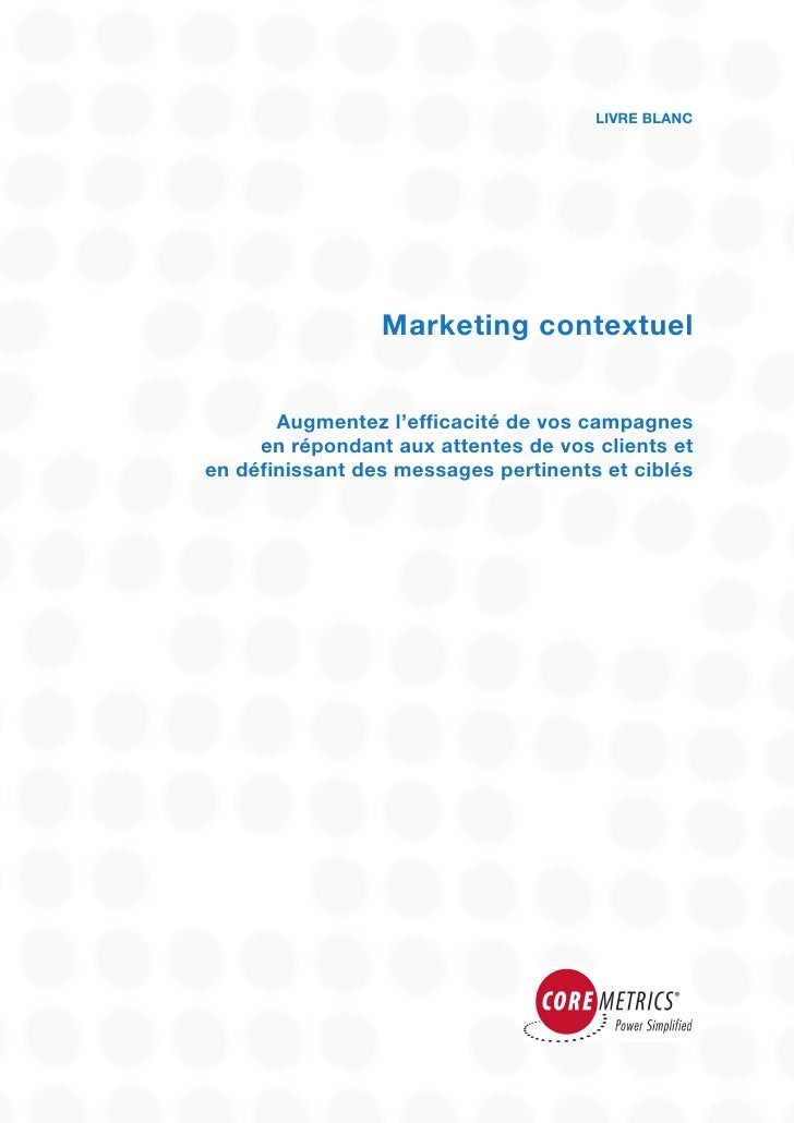 LIVRE BLANC                      Marketing contextuel          Augmentez l'efficacité de vos campagnes      en répondant a...