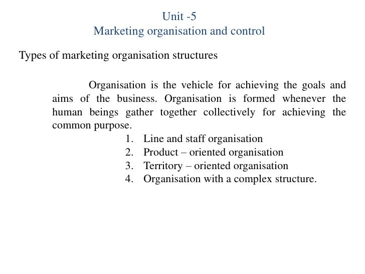 Unit -5               Marketing organisation and controlTypes of marketing organisation structures              Organisati...
