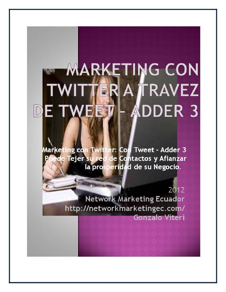 Marketing Con Twitter a Través de Tweet – Adder 3Marketing con Twitter: Con Tweet – Adder 3 Puede Tejer su red deContactos...
