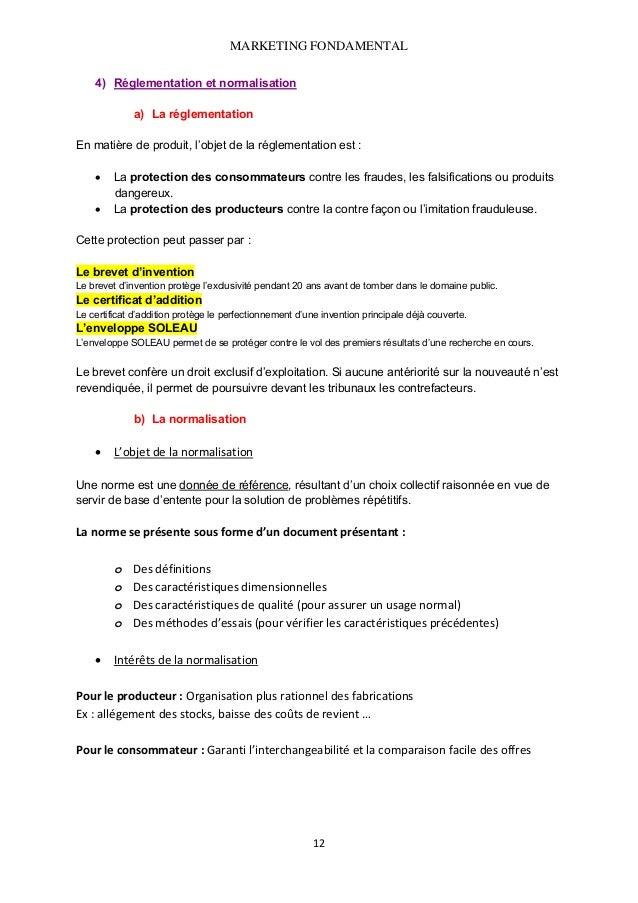 MARKETING FONDAMENTAL  4) Réglementation et normalisation a) La réglementation En matière de produit, l'objet de la régle...