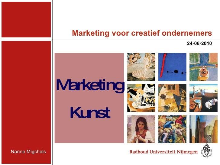 Marketing voor creatief ondernemers 24-06-2010 Marketing Kunst Nanne Migchels