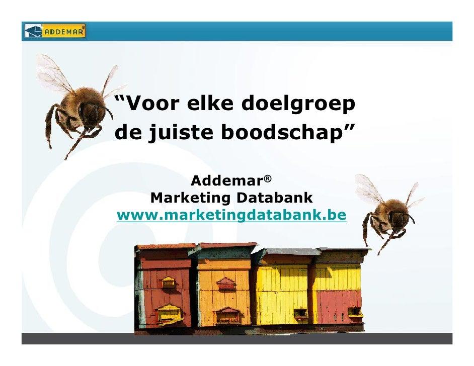 """""""Voor elke doelgroep de juiste boodschap""""        Addemar®   Marketing Databank www.marketingdatabank.be"""