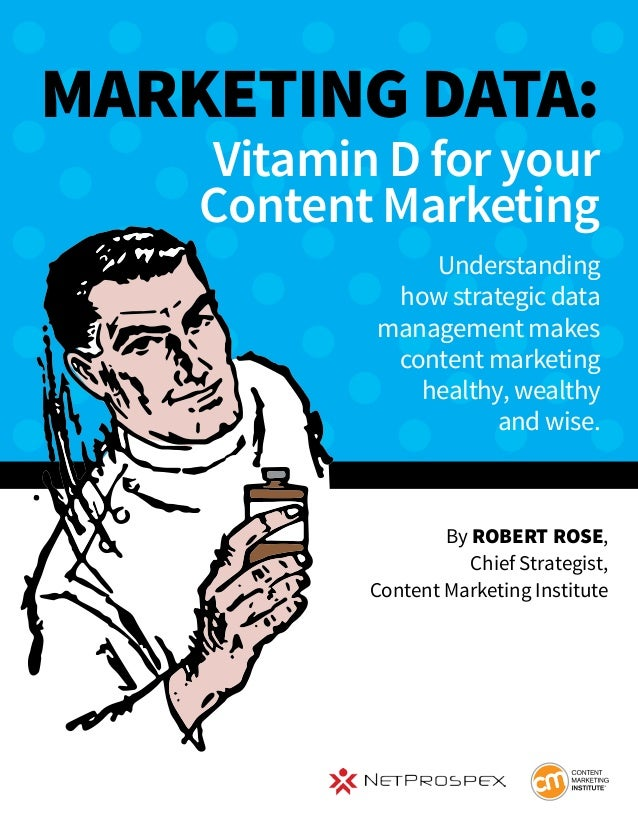 By Robert Rose, Chief Strategist, Content Marketing Institute Marketing Data: Vitamin D for your Content Marketing Underst...