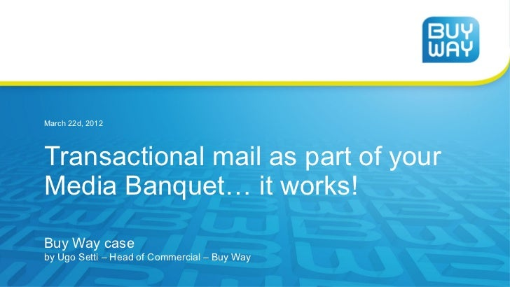 March 22d, 2012Transactional mail as part of yourMedia Banquet… it works!Buy Way caseby Ugo Setti – Head of Commercial – B...