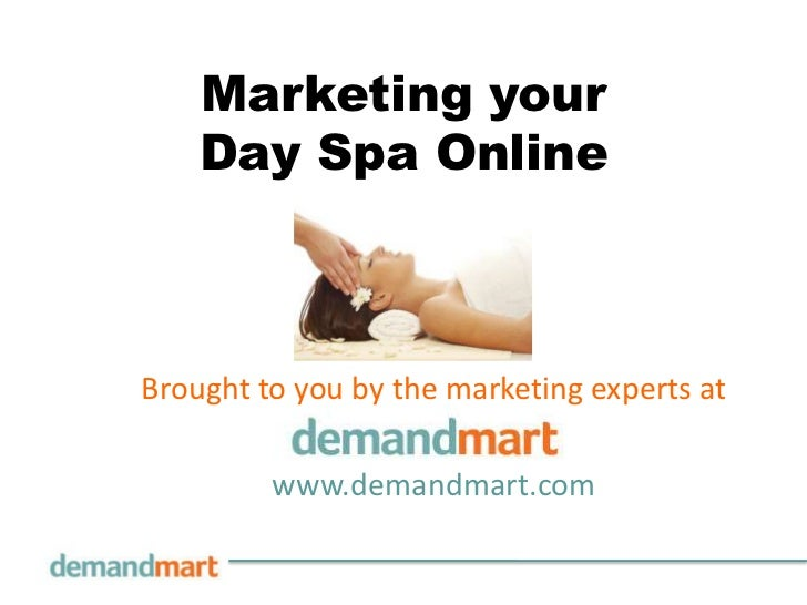 Marketing yourDay Spa Online<br />Brought to you by the marketing experts at       <br />www.demandmart.com<br />