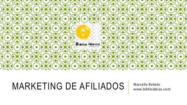 MARKETING DE AFILIADOS Marcelle Rebelo www.biblioideias.com