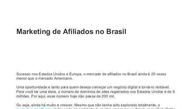 Marketing de Afiliados no Brasil  Sucesso nos Estados Unidos e Europa, o mercado de afiliados no Brasil ainda é 20 vezes  ...