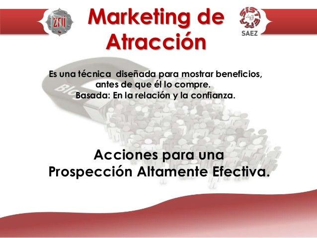Marketing de Atracción Acciones para una Prospección Altamente Efectiva. Es una técnica diseñada para mostrar beneficios, ...