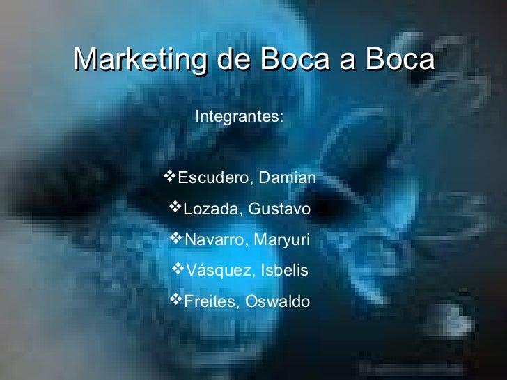 Marketing de Boca a Boca         Integrantes:     Escudero, Damian      Lozada, Gustavo      Navarro, Maryuri      Vás...