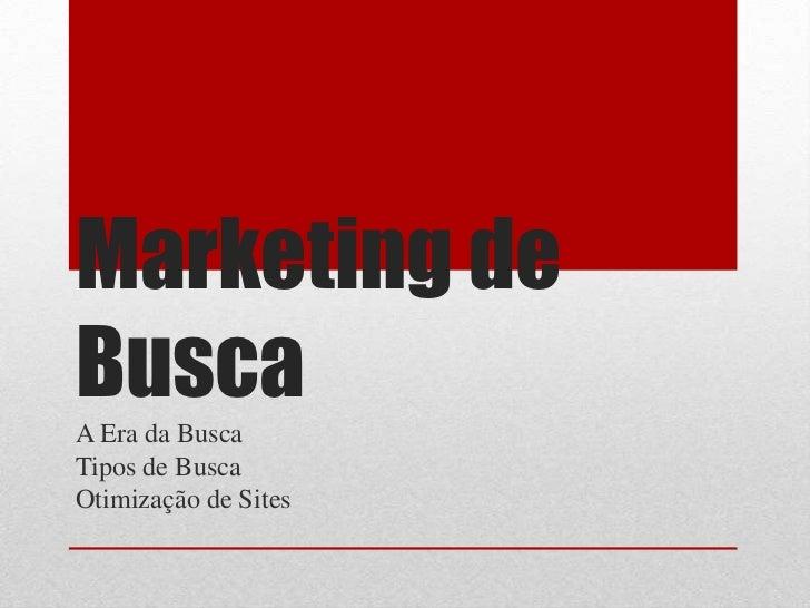 Marketing deBuscaA Era da BuscaTipos de BuscaOtimização de Sites